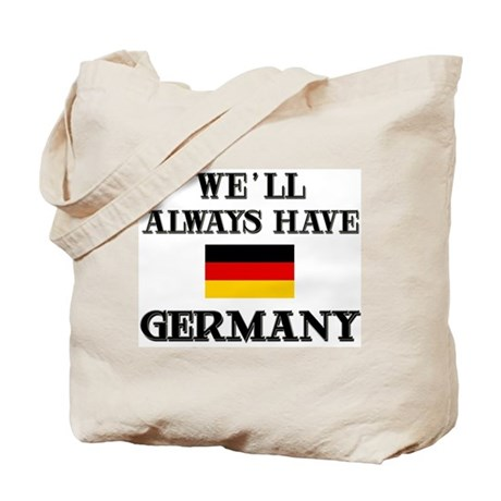 We Will Always Have Germany Tote Bag