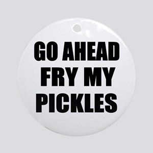 Fry My Pickles Ornament (Round)