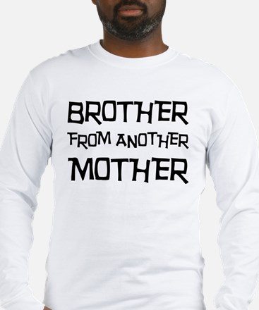 Brother From Another Mother Long Sleeve T-Shirt