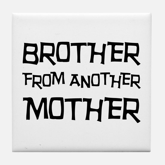 Brother From Another Mother Tile Coaster