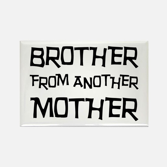 Brother From Another Mother Rectangle Magnet (100