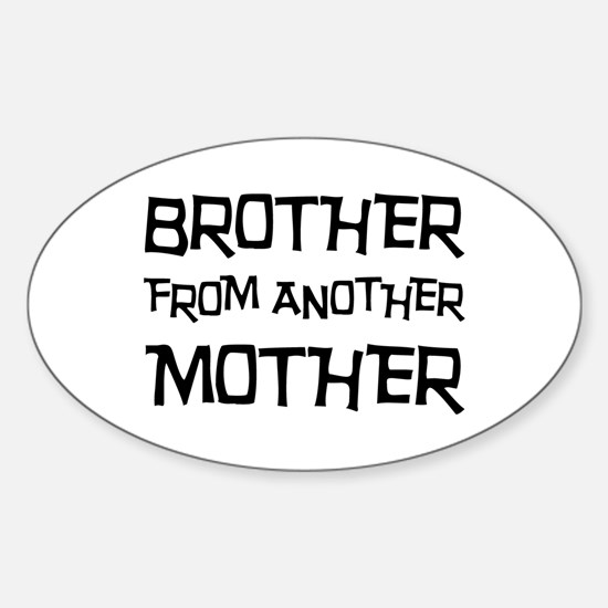 Brother From Another Mother Sticker (Oval)