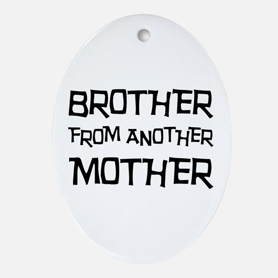 Brother From Another Mother Ornament (Oval)