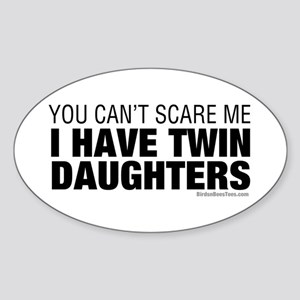 Cant Scare Me I Have Twin Daughters Sticker (Oval)