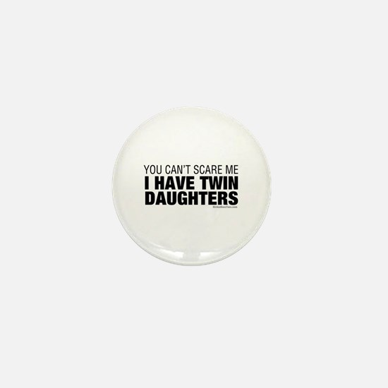 Cant Scare Me I Have Twin Daughters Mini Button