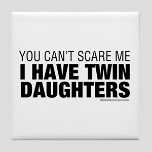 Cant Scare Me I Have Twin Daughters Tile Coaster