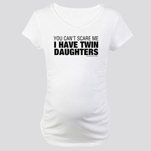 Cant Scare Me I Have Twin Daughters Maternity T-Sh
