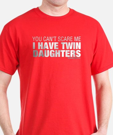 Cant Scare Me I Have Twin Daughters T-Shirt