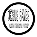 Jesus Saves You From Thinking For Yourself Round C