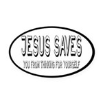Jesus Saves You From Thinking For Yourself Oval Ca