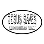 Jesus Saves You From Thinking For Yourself Sticker