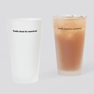 Double shout for sauerkraut Drinking Glass