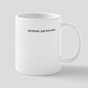 not drunk, just not sober Mug