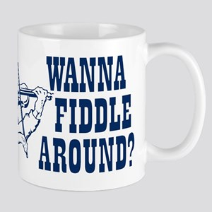 WANNA FIDDLE AROUND? Mug