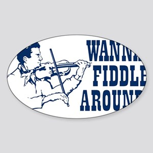WANNA FIDDLE AROUND? Sticker (Oval)