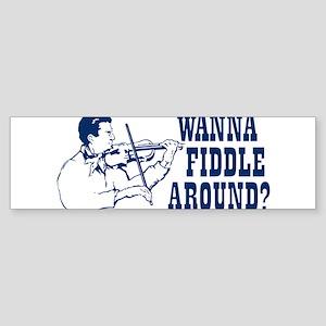 WANNA FIDDLE AROUND? Sticker (Bumper)