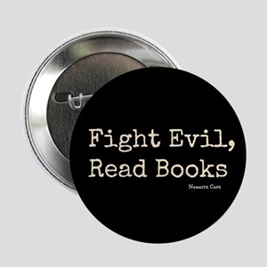 """Fight Evil, Read Books 2.25"""" Button"""
