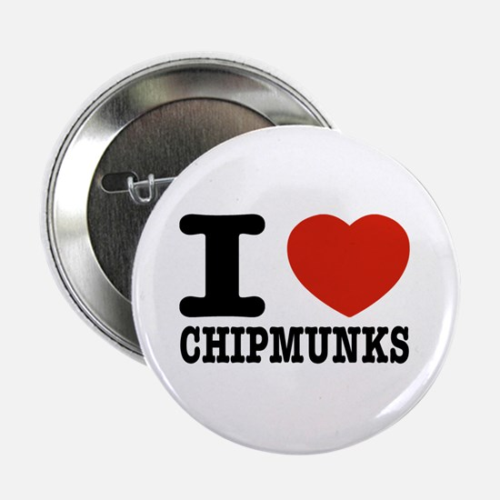 "I love Chipmunks 2.25"" Button"