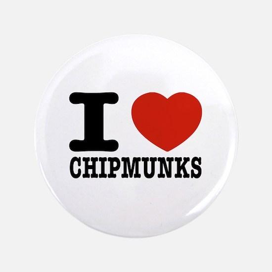 """I love Chipmunks 3.5"""" Button"""