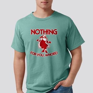 Nothing For You, Whore! Mens Comfort Colors Shirt