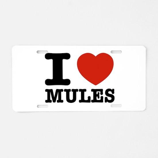 I love Mules Aluminum License Plate