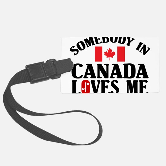 Somebody In Canada Luggage Tag
