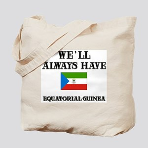 We Will Always Have Equatorial Guinea Tote Bag