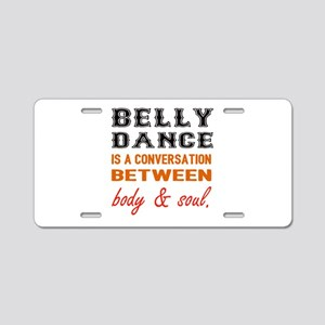 Belly dance is a conversati Aluminum License Plate
