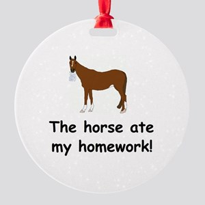 horse ate my homework Round Ornament