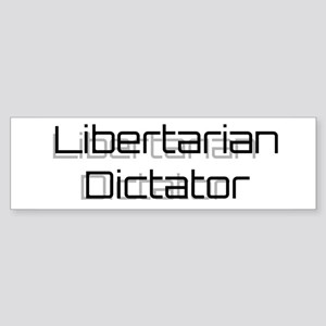 Libertarian Dictator Bumper Sticker