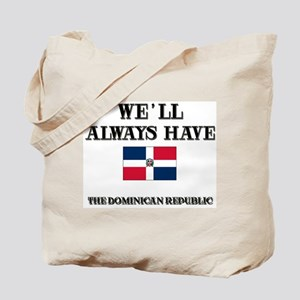 We Will Always Have The Dominican Republic Tote Ba