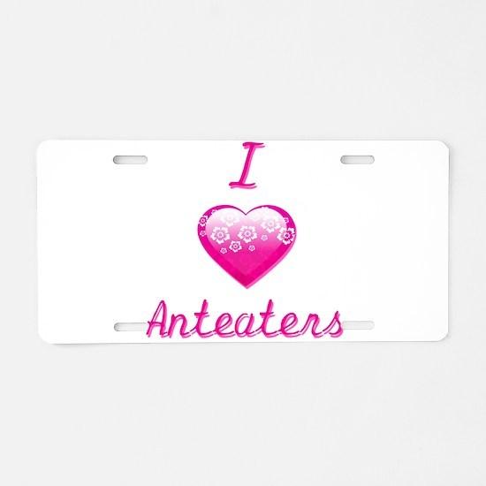 I Love/Heart Anteaters Aluminum License Plate