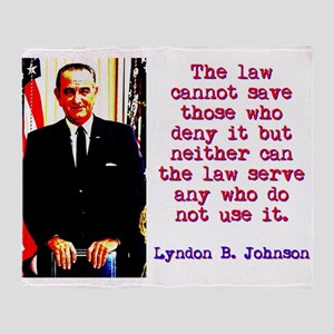 The Law Cannot Save - Lyndon Johnson Throw Blanket