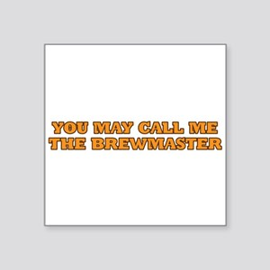 """You may call me the brewmaster Square Sticker 3"""" x"""