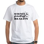 Science Is The Poetry Of Reality White T-Shirt