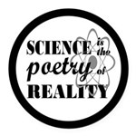 Science Is The Poetry Of Reality Round Car Magnet