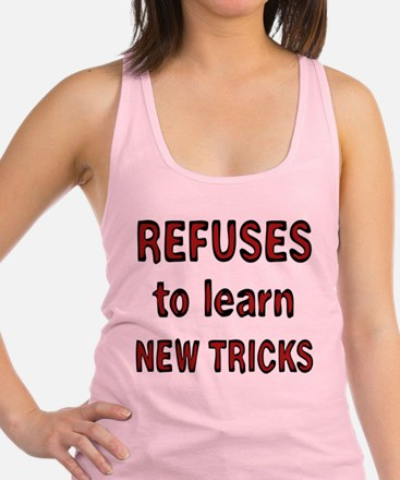 refuses to learn new tricks Racerback Tank Top