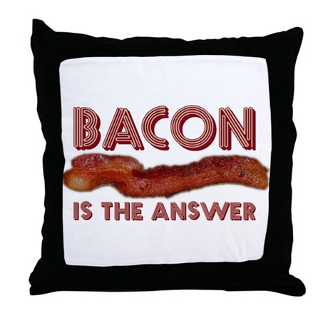 Bacon is the Answer Throw Pillow