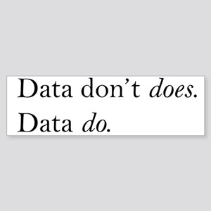 Data Dont Does Sticker (Bumper)