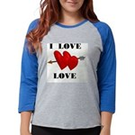 I LOVE LOVE.jpg Womens Baseball Tee