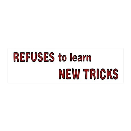 refuses to learn new tricks 20x6 Wall Decal