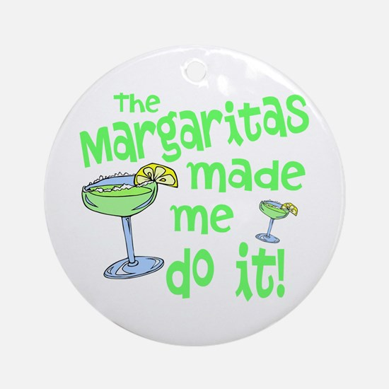 Margaritas made me Round Ornament