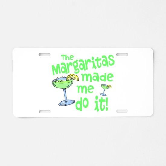 Margaritas made me Aluminum License Plate