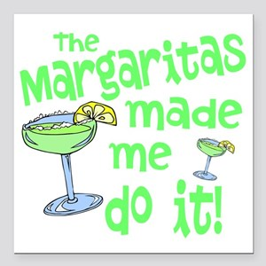 "Margaritas made me Square Car Magnet 3"" x 3"""
