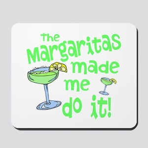 Margaritas made me Mousepad