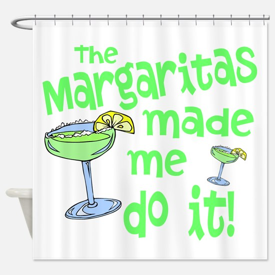 Margaritas made me Shower Curtain