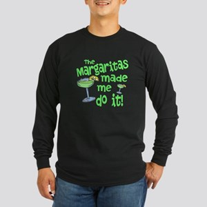 Margaritas made me Long Sleeve T-Shirt