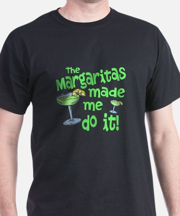 Margaritas made me T-Shirt