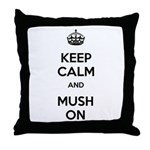 Keep Calm and Mush On Throw Pillow