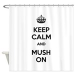 Keep Calm and Mush On Shower Curtain